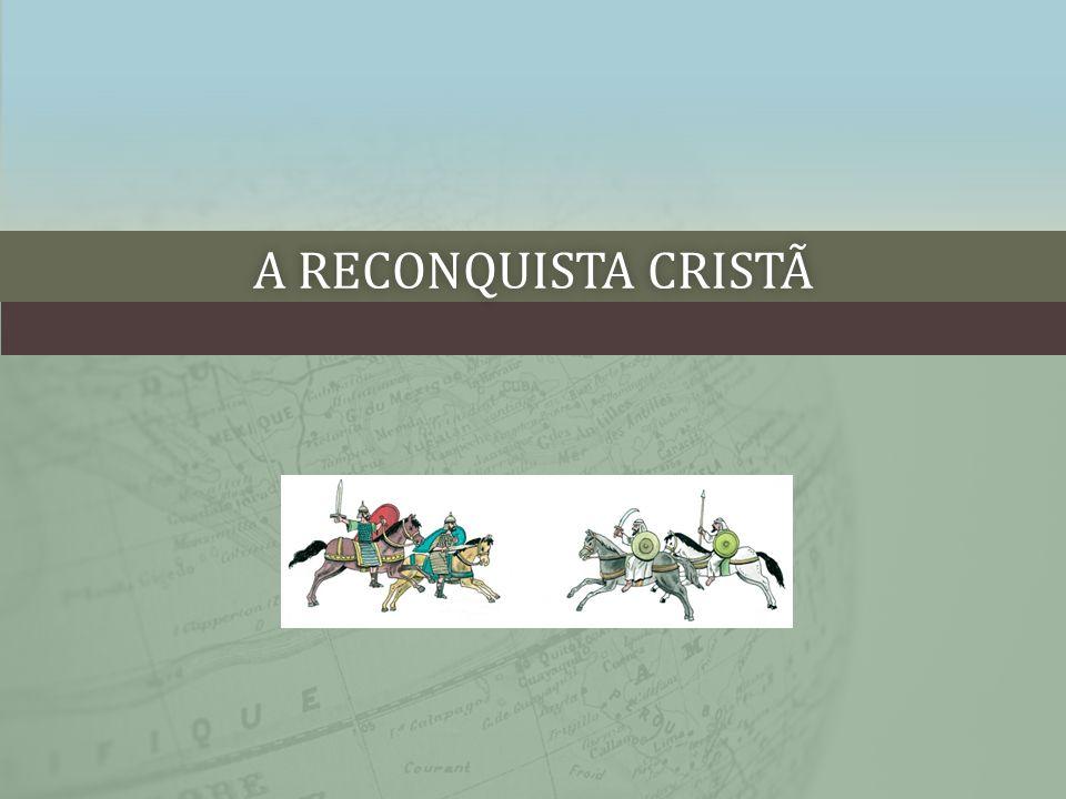 A RECONQUISTA CRISTÃ