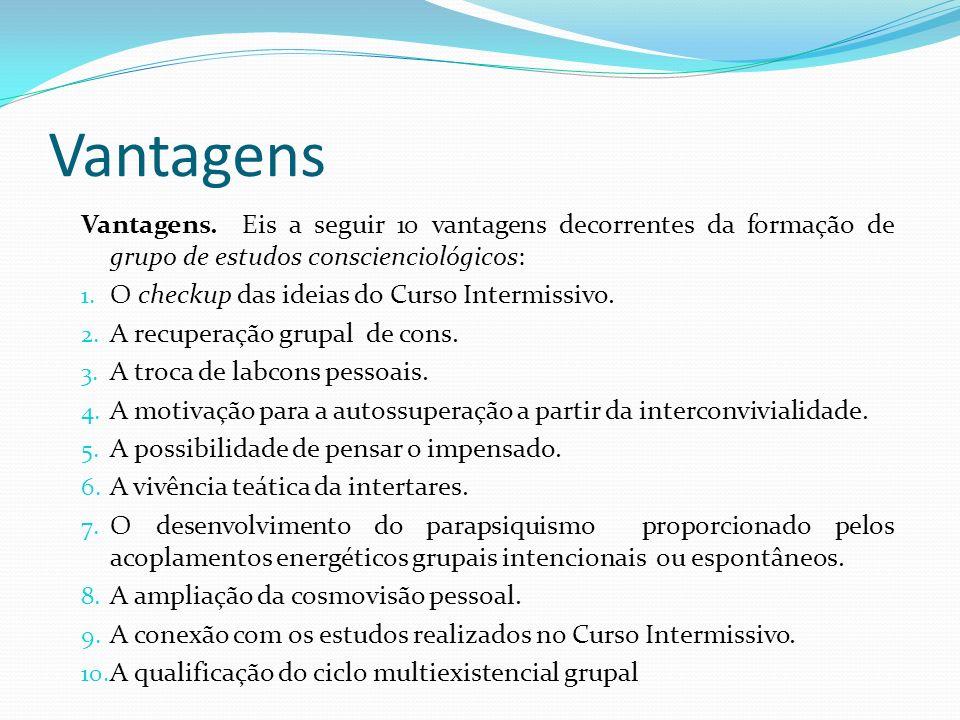 Vantagens Vantagens. Eis a seguir 10 vantagens decorrentes da formação de grupo de estudos conscienciológicos: