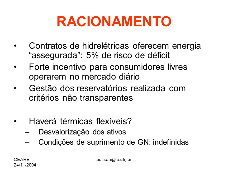 RACIONAMENTO Contratos de hidrelétricas oferecem energia assegurada : 5% de risco de déficit.