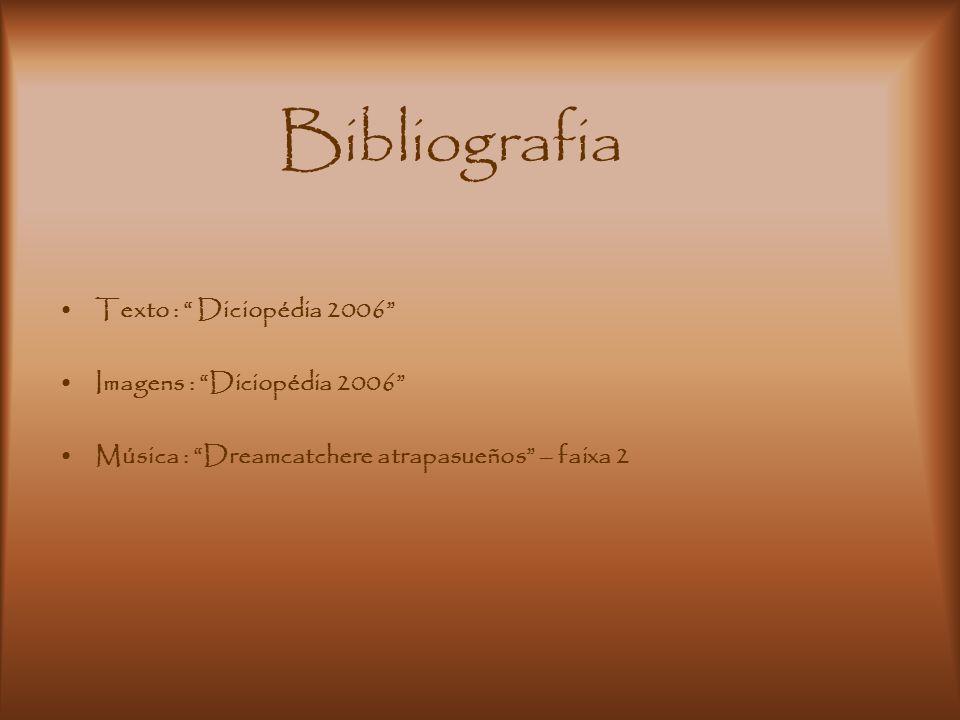 Bibliografia Texto : Diciopédia 2006 Imagens : Diciopédia 2006