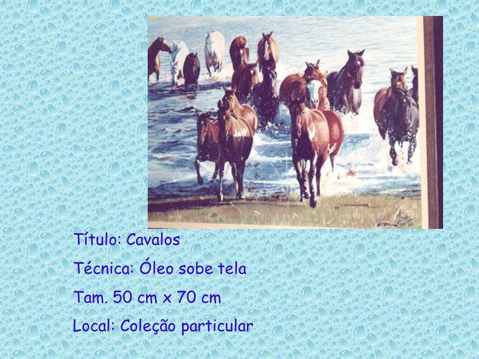 Título: Cavalos Técnica: Óleo sobe tela Tam. 50 cm x 70 cm Local: Coleção particular