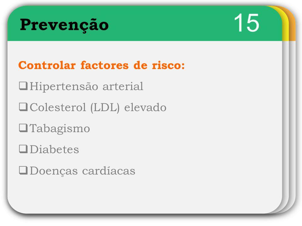 15 Prevenção Controlar factores de risco: Hipertensão arterial