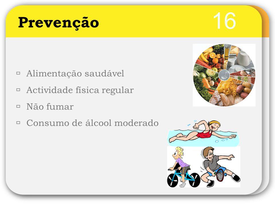 16 Prevenção Alimentação saudável Actividade física regular Não fumar