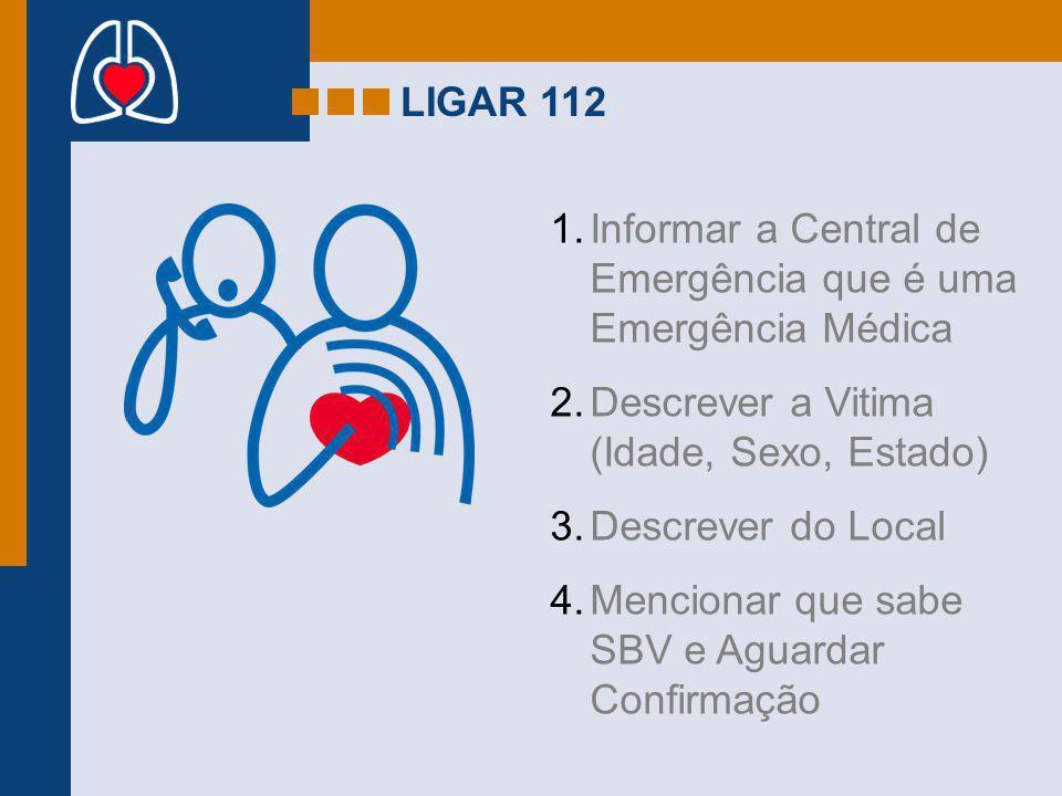 LIGAR 112 Informar a Central de Emergência que é uma Emergência Médica. Descrever a Vitima (Idade, Sexo, Estado)