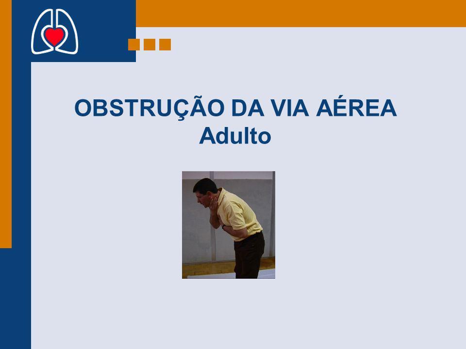 OBSTRUÇÃO DA VIA AÉREA Adulto