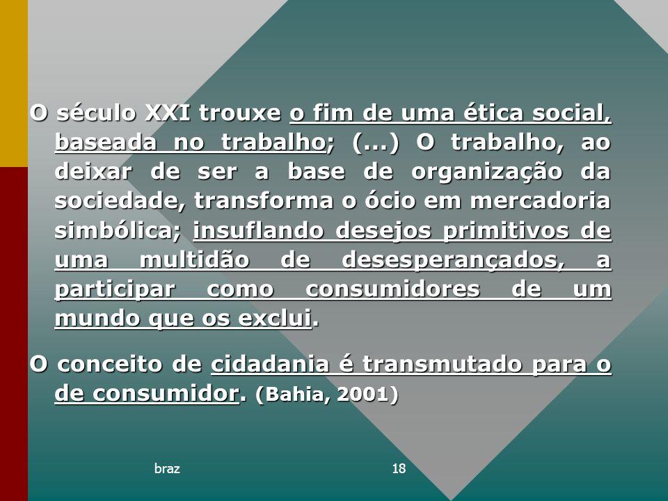 O século XXI trouxe o fim de uma ética social, baseada no trabalho; (