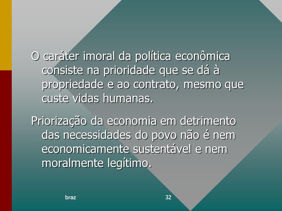O caráter imoral da política econômica consiste na prioridade que se dá à propriedade e ao contrato, mesmo que custe vidas humanas.