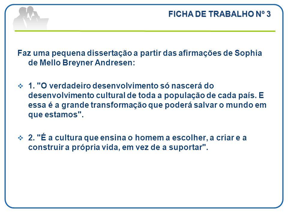 FICHA DE TRABALHO Nº 3 Faz uma pequena dissertação a partir das afirmações de Sophia de Mello Breyner Andresen: