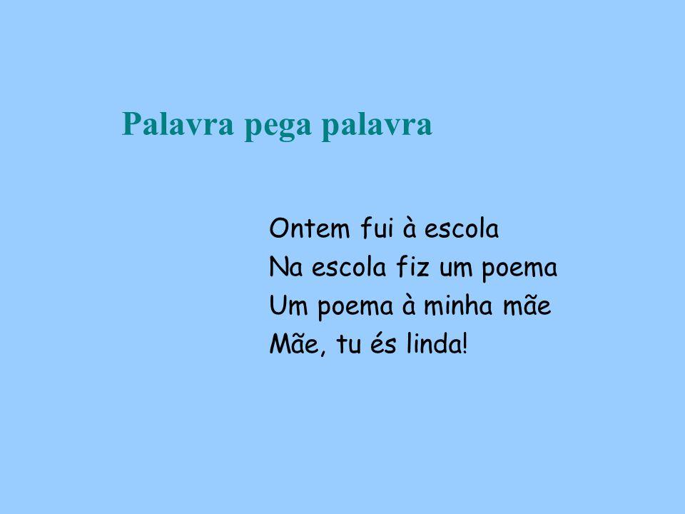 Palavra pega palavra Ontem fui à escola Na escola fiz um poema