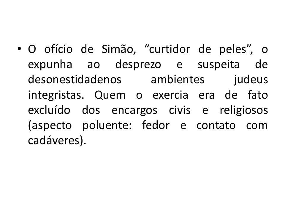 O ofício de Simão, curtidor de peles , o expunha ao desprezo e suspeita de desonestidadenos ambientes judeus integristas.