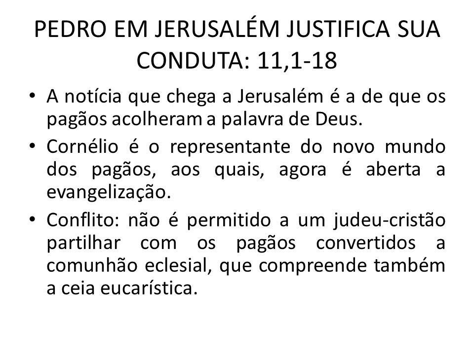 PEDRO EM JERUSALÉM JUSTIFICA SUA CONDUTA: 11,1-18