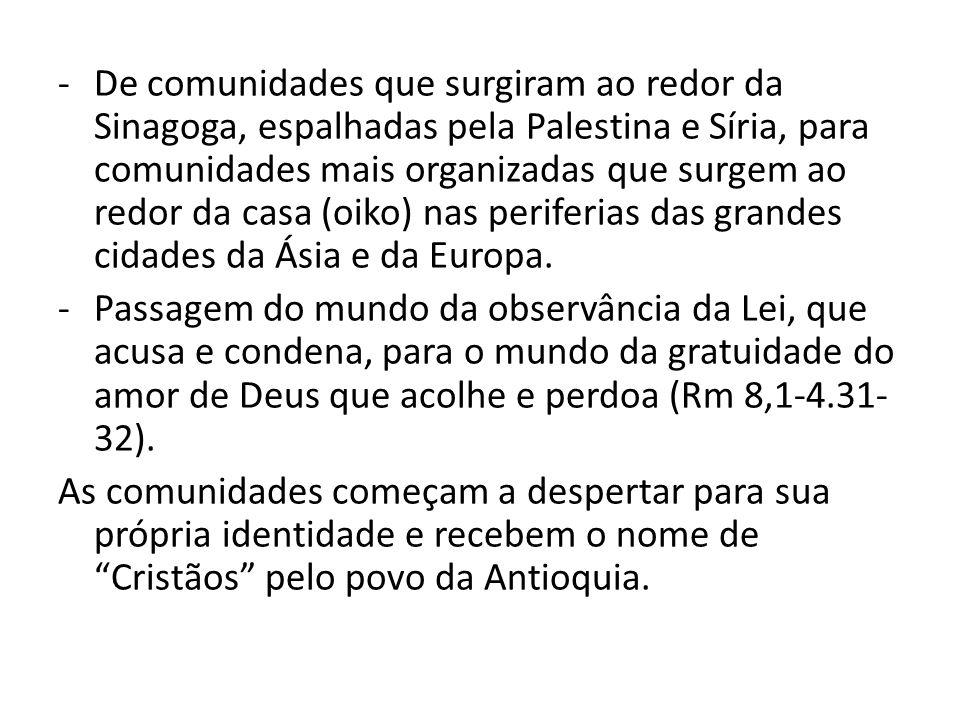 De comunidades que surgiram ao redor da Sinagoga, espalhadas pela Palestina e Síria, para comunidades mais organizadas que surgem ao redor da casa (oiko) nas periferias das grandes cidades da Ásia e da Europa.