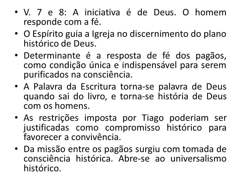 V. 7 e 8: A iniciativa é de Deus. O homem responde com a fé.