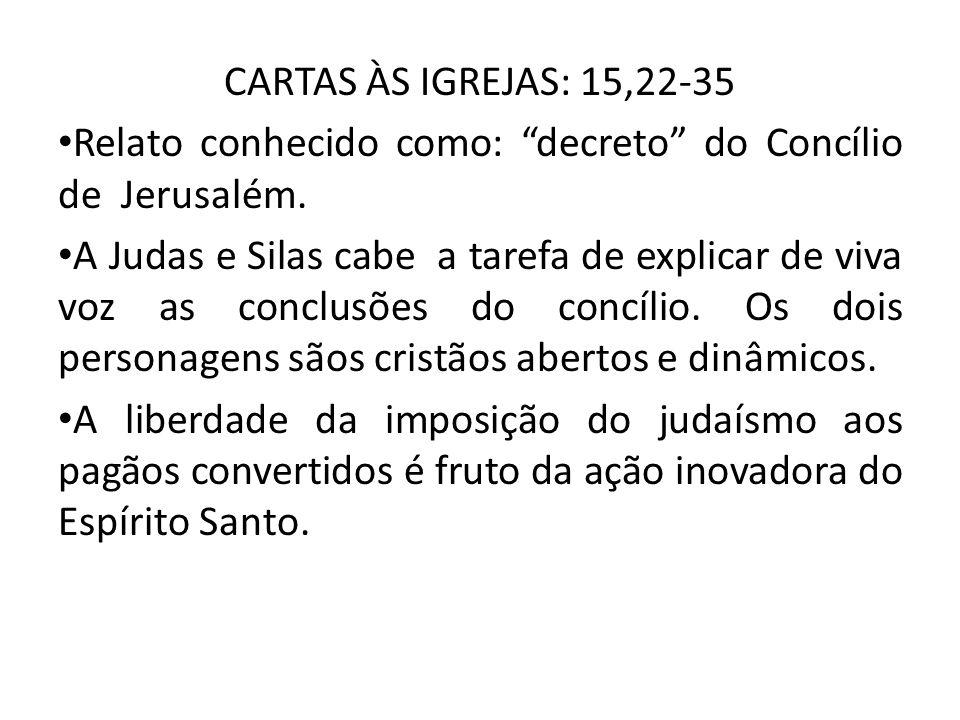 CARTAS ÀS IGREJAS: 15,22-35 Relato conhecido como: decreto do Concílio de Jerusalém.