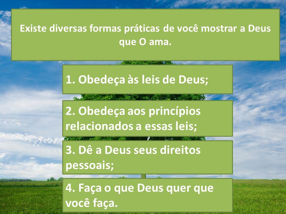 Existe diversas formas práticas de você mostrar a Deus que O ama.