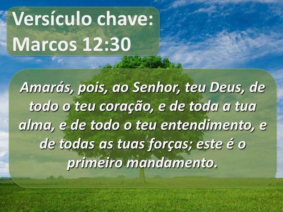 Versículo chave: Marcos 12:30