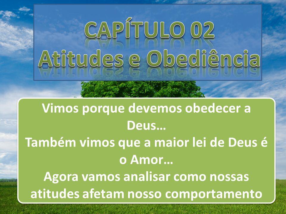 CAPÍTULO 02 Atitudes e Obediência