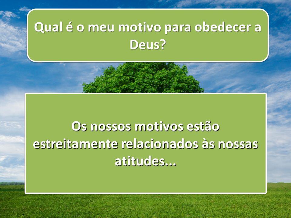 Qual é o meu motivo para obedecer a Deus