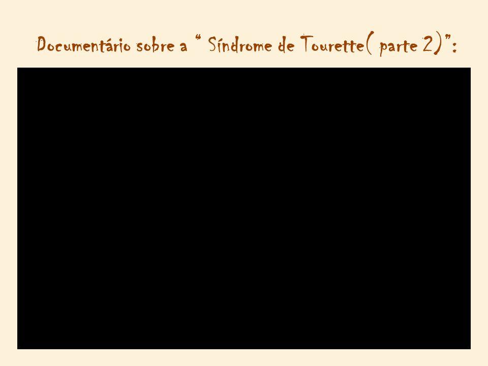 Documentário sobre a Síndrome de Tourette( parte 2) :