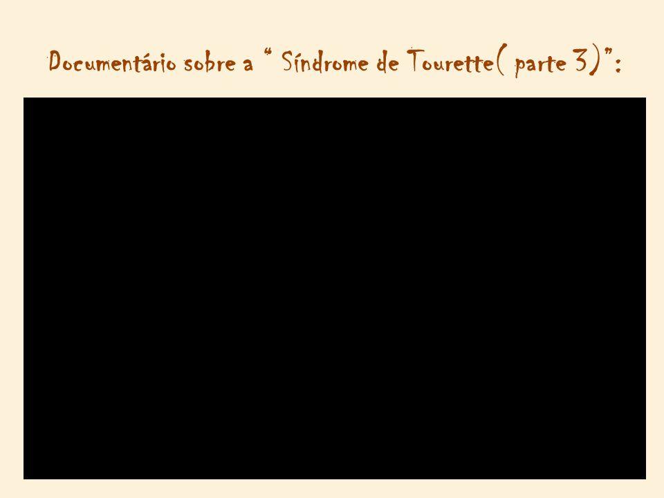 Documentário sobre a Síndrome de Tourette( parte 3) :