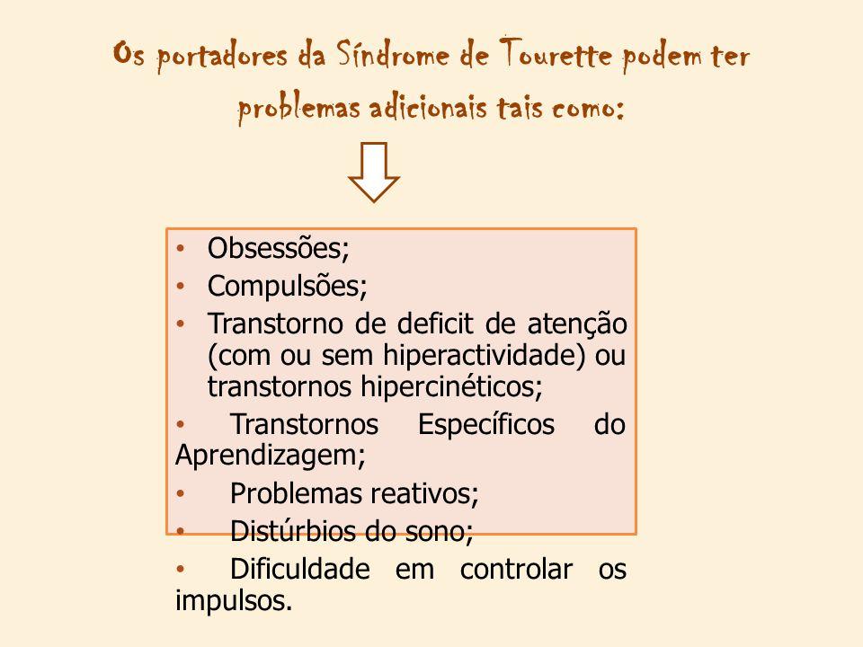 Os portadores da Síndrome de Tourette podem ter problemas adicionais tais como: