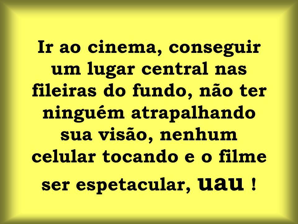 Ir ao cinema, conseguir um lugar central nas fileiras do fundo, não ter ninguém atrapalhando sua visão, nenhum celular tocando e o filme ser espetacular, uau !