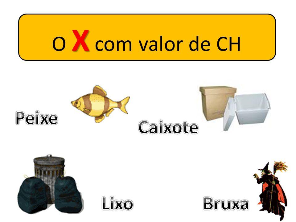 O X com valor de CH Peixe Caixote Lixo Bruxa