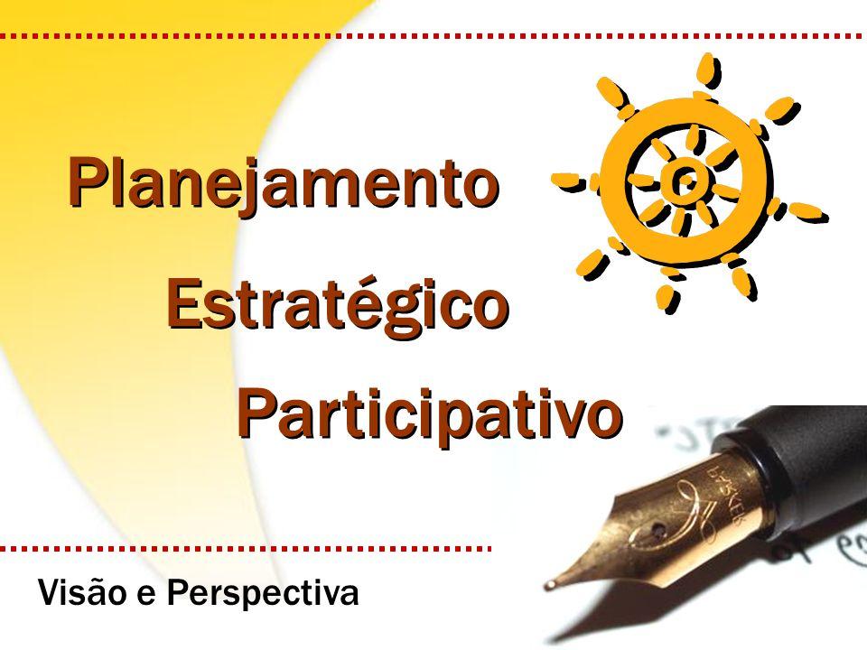 Planejamento Estratégico Participativo Visão e Perspectiva