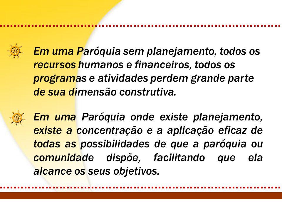 Em uma Paróquia sem planejamento, todos os recursos humanos e financeiros, todos os programas e atividades perdem grande parte de sua dimensão construtiva.