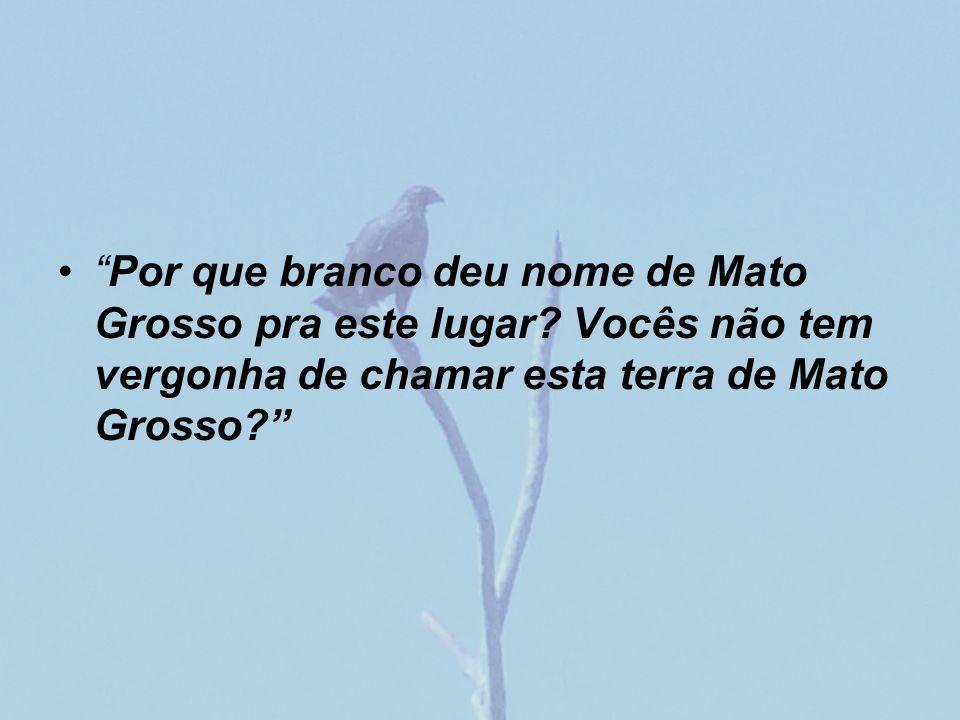 Por que branco deu nome de Mato Grosso pra este lugar