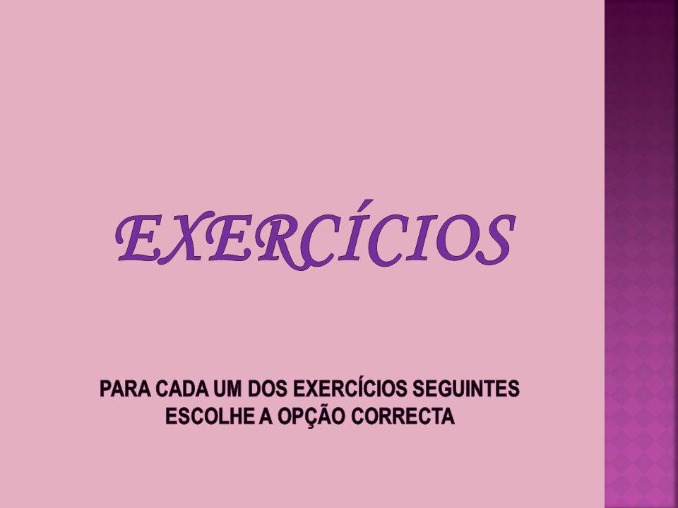 Exercícios para cada um dos exercícios seguintes escolhe a opção correcta