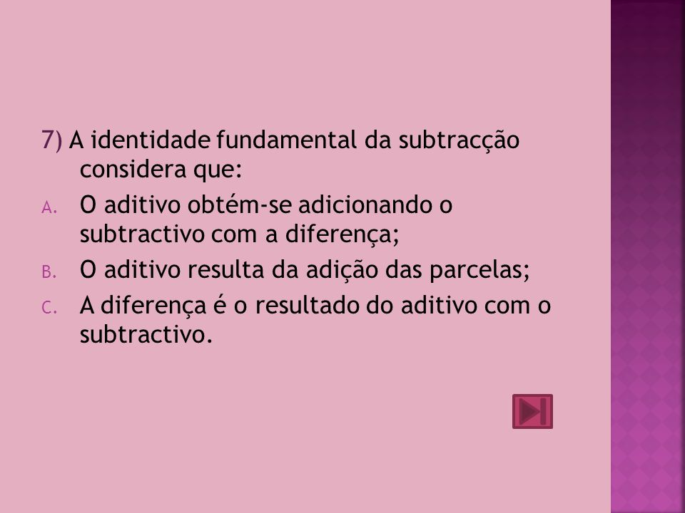 7) A identidade fundamental da subtracção considera que: