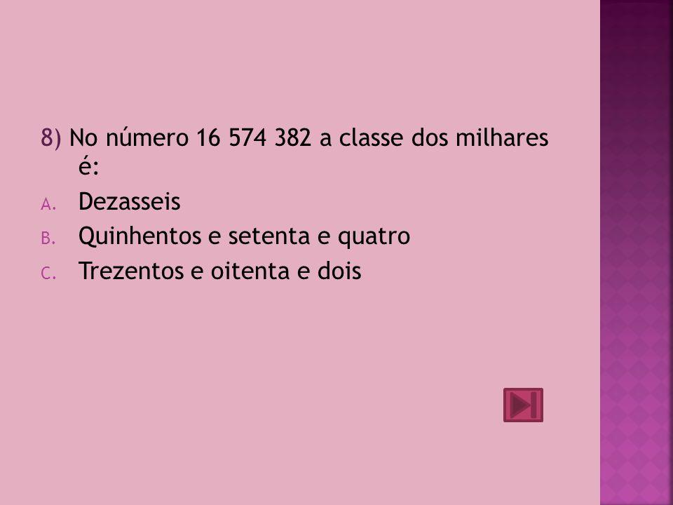 8) No número 16 574 382 a classe dos milhares é:
