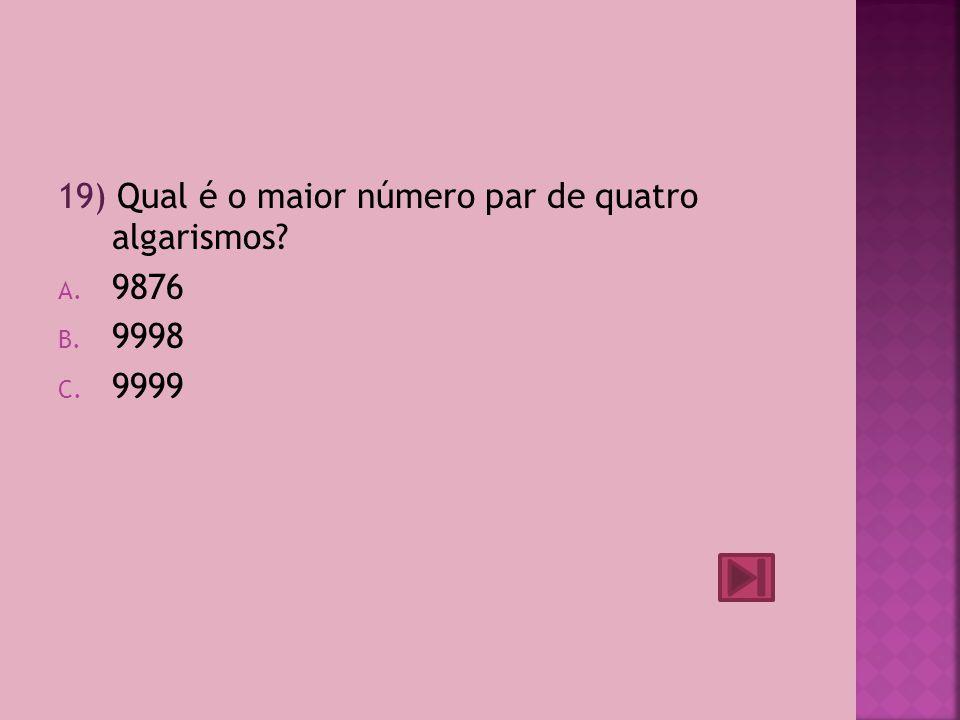 19) Qual é o maior número par de quatro algarismos