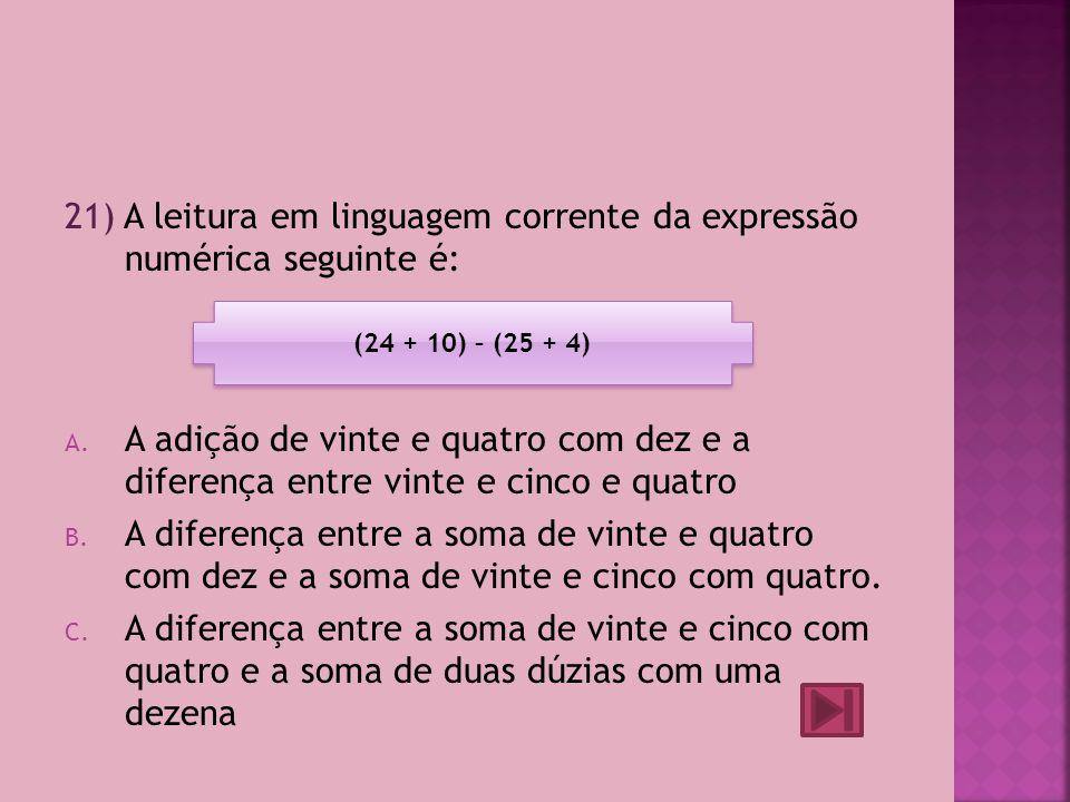 21) A leitura em linguagem corrente da expressão numérica seguinte é: