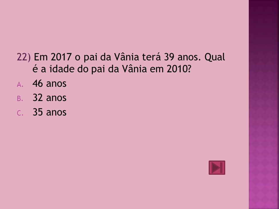 22) Em 2017 o pai da Vânia terá 39 anos