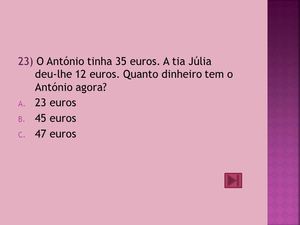 23) O António tinha 35 euros. A tia Júlia deu-lhe 12 euros