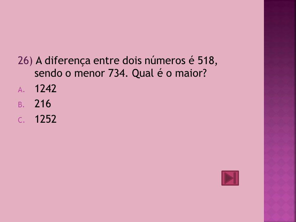 26) A diferença entre dois números é 518, sendo o menor 734
