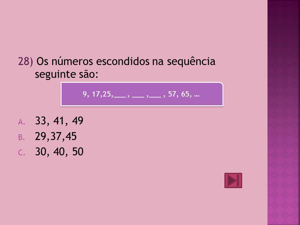 28) Os números escondidos na sequência seguinte são: