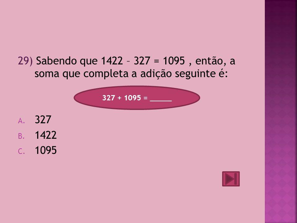 29) Sabendo que 1422 – 327 = 1095 , então, a soma que completa a adição seguinte é: