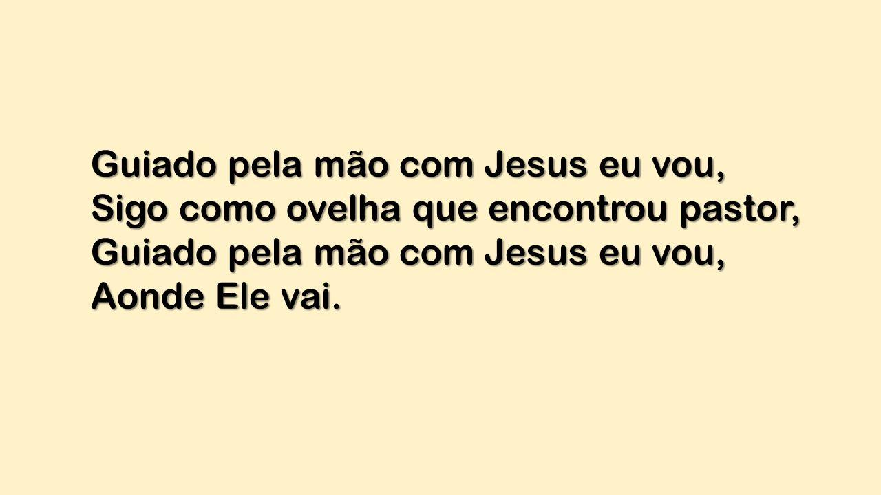 Guiado pela mão com Jesus eu vou,