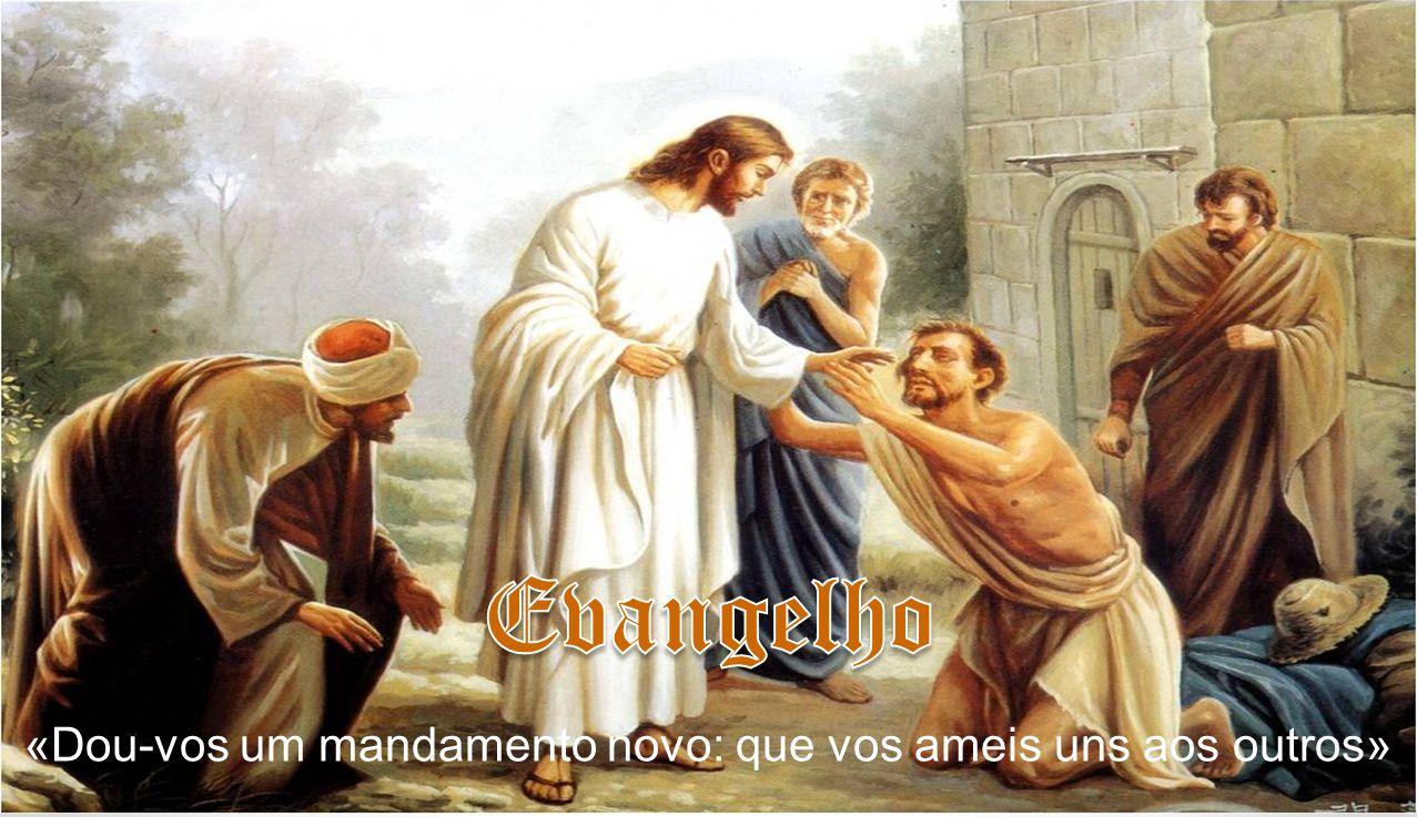 «Dou-vos um mandamento novo: que vos ameis uns aos outros»