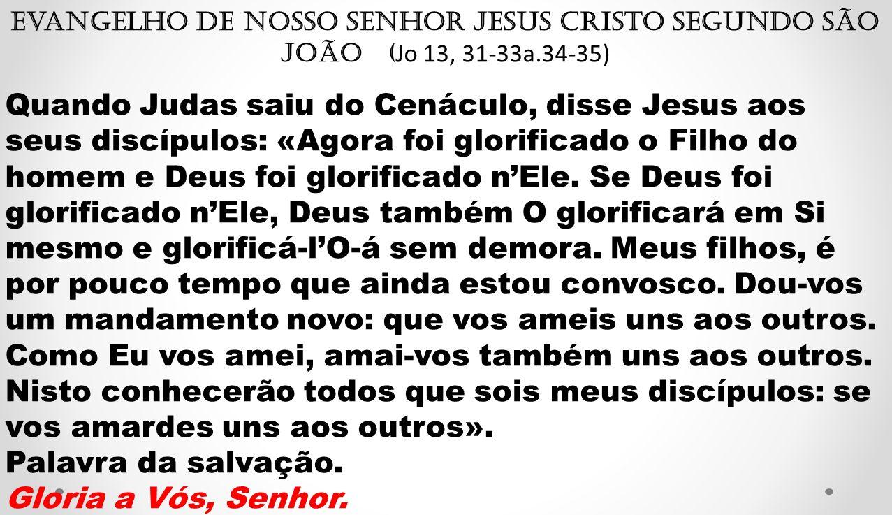 Evangelho de Nosso Senhor Jesus Cristo segundo São João (Jo 13, 31-33a
