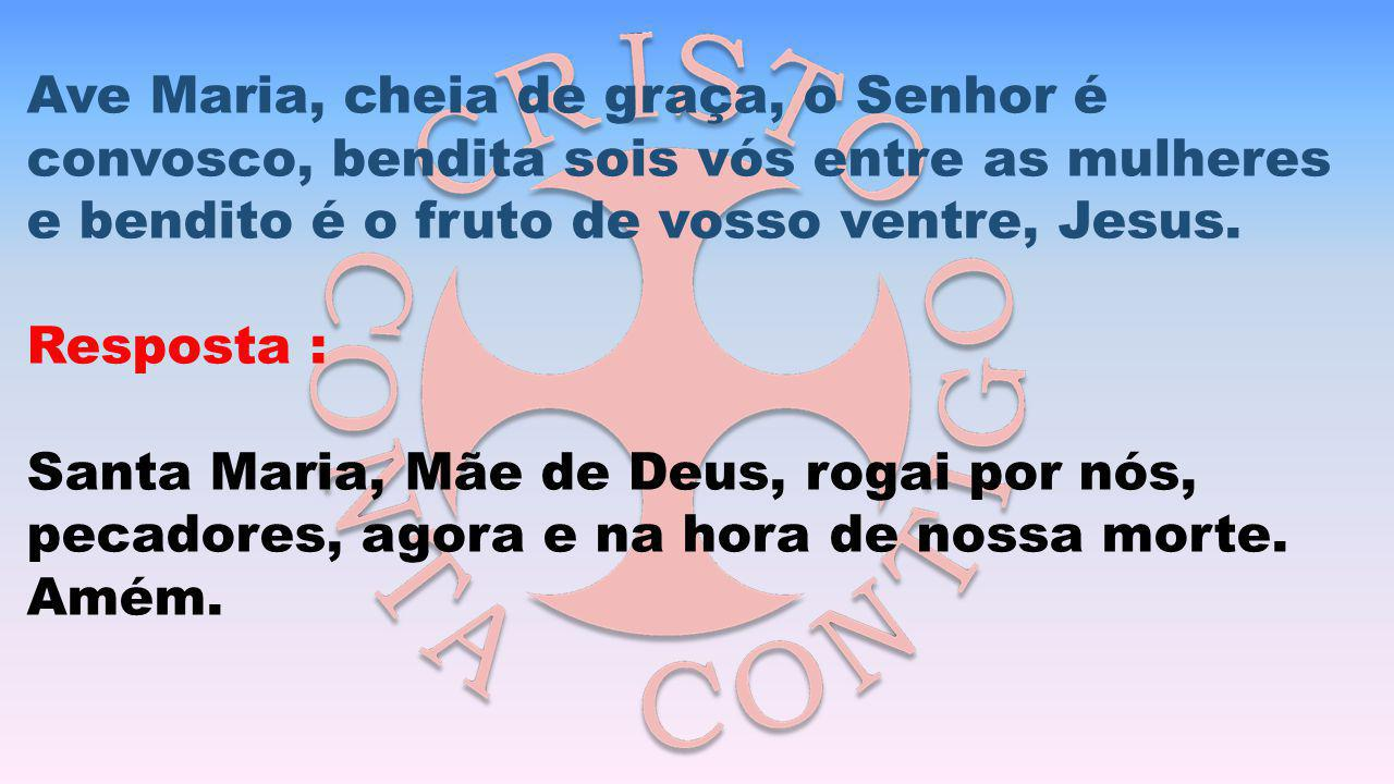 Ave Maria, cheia de graça, o Senhor é convosco, bendita sois vós entre as mulheres e bendito é o fruto de vosso ventre, Jesus.