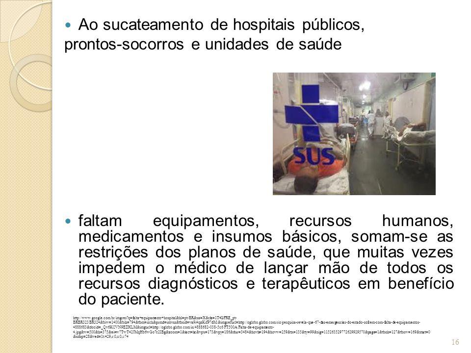 Ao sucateamento de hospitais públicos,