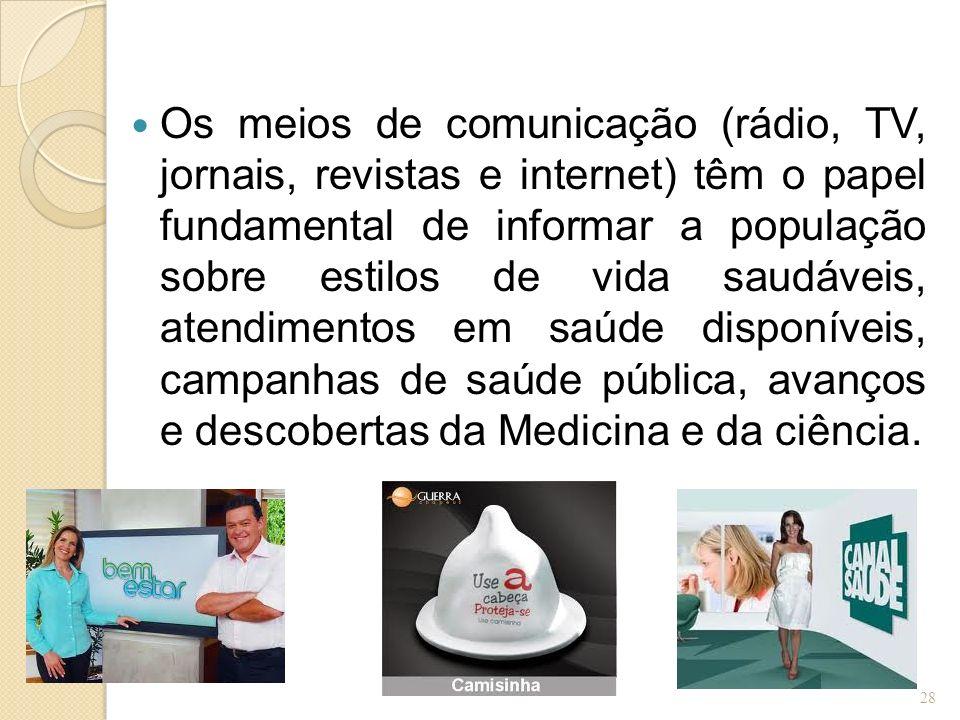 Os meios de comunicação (rádio, TV, jornais, revistas e internet) têm o papel fundamental de informar a população sobre estilos de vida saudáveis, atendimentos em saúde disponíveis, campanhas de saúde pública, avanços e descobertas da Medicina e da ciência.