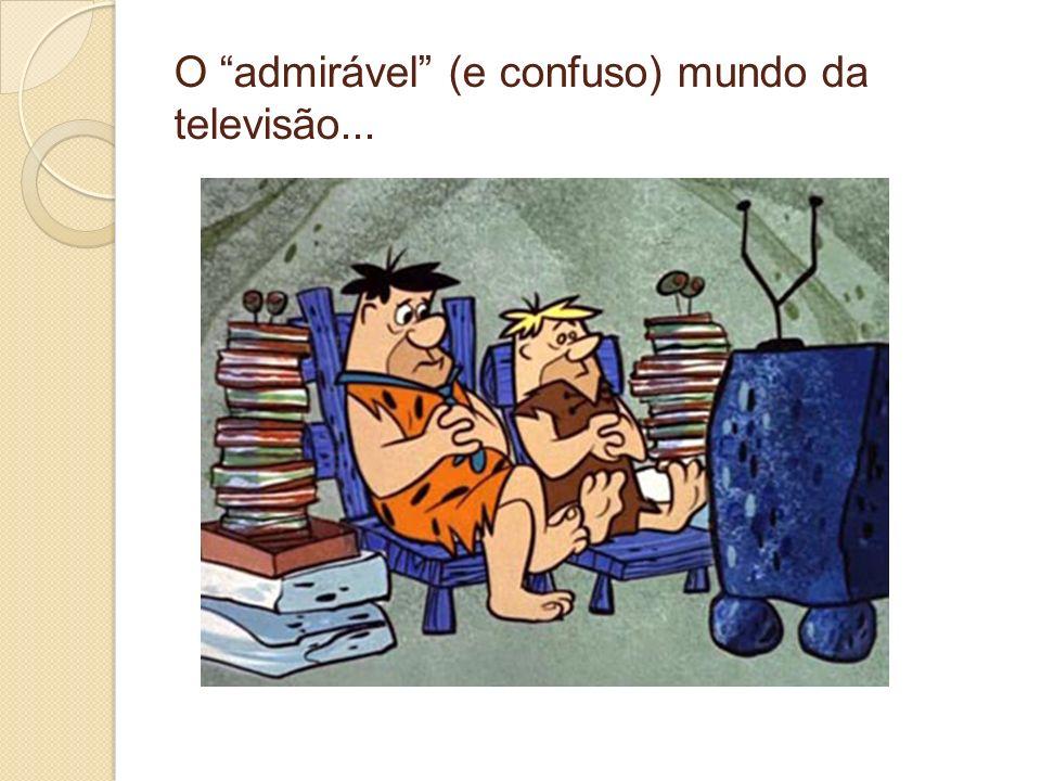 O admirável (e confuso) mundo da televisão...