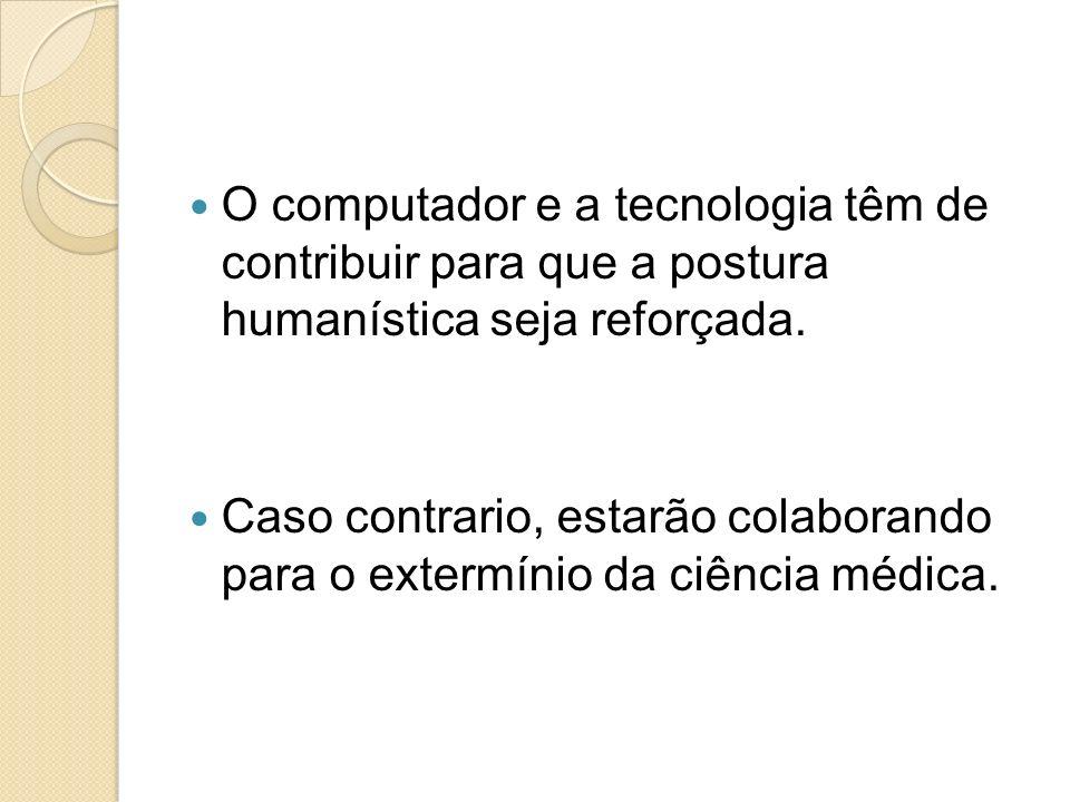 O computador e a tecnologia têm de contribuir para que a postura humanística seja reforçada.