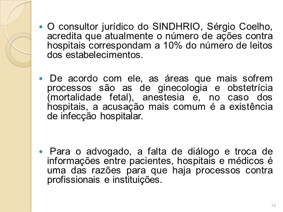 O consultor jurídico do SINDHRIO, Sérgio Coelho, acredita que atualmente o número de ações contra hospitais correspondam a 10% do número de leitos dos estabelecimentos.