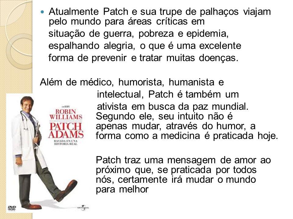 Atualmente Patch e sua trupe de palhaços viajam pelo mundo para áreas críticas em